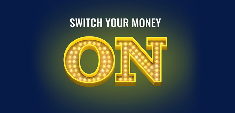 Switch your money on