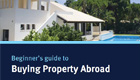 Request your Beginner's Guide to Buying Property Abroad